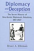 Diplomacy and Deception: Secret History of Sino-Soviet Diplomatic Relations, 1917-27: Secret History of Sino-Soviet Diplomatic Relations, 1917-