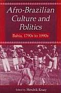 Afro-Brazilian Culture and Politics: Bahia, 1790s-1990s: Bahia, 1790s-1990s