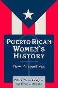 Puerto Rican Women's History: New Perspectives (Perspectives on Latin America and the Caribbean)