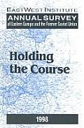 Annual Survey of Eastern Europe and the Former Soviet Union: 1998: Holding the Course