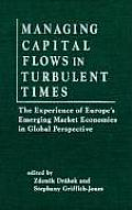 Managing Capital Flows in Turbulent Times: The Experience of Europe's Emerging Market Economies in Global Perspective: The Experience of Europe's Emer