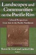 Landscapes and Communities on the Pacific Rim: From Asia to the Pacific Northwest: From Asia to the Pacific Northwest