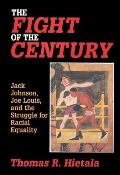 Fight of the Century : Jack Johnson, Joe Louis, and the Struggle for Racial Equality (02 Edition)
