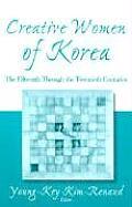 Creative Women of Korea: The Fifteenth Through the Twentieth Centuries: The Fifteenth Through the Twentieth Centuries