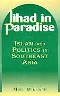 Jihad in Paradise: Islam and Politics in Southeast Asia (East Gate Books)