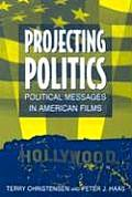 Projecting Politics Political Messages in American Films