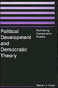 Political Development and Democratic Theory: Rethinking Comparative Politics: Rethinking Comparative Politics