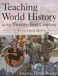 Teaching World History in the Twenty - First Century: A Resource Book