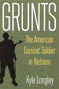 Grunts: American Combat Soldier in Vietnam (08 Edition)