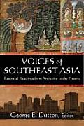 Voices of Southeast Asia: Essential Readings from Antiquity to the Present