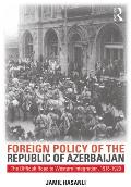 Foreign Policy of the Republic of Azerbaijan, 1918-1920: The Difficult Road to Western Integration (Studies of Central Asia and the Caucasus)