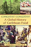 Congotay! Congotay!: A Global History of Caribbean Food