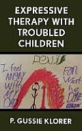 Expressive Therapy with Troubled Children Cover