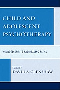 Child and Adolescent Psychotherapy: Wounded Spirits and Healing Paths