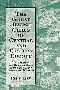 The Great Jewish Cities of Central and Eastern Europe: A Travel Guide and Resource Book to Prague, Warsaw, Crakow, and Budapest