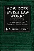 How Does Jewish Law Work?: A Rabbi Analyzes 119 More Contemporary Halachic Questions
