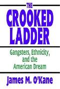Crooked Ladder : Gangsters, Ethnicity, and the American Dream (92 Edition) Cover