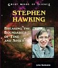 Stephen Hawking: Breaking the Boundaries of Time and Space (Great Minds of Science)