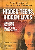 Hidden Teens, Hidden Lives: Primary Sources from the Holocaust