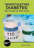 Investigating Diabetes: Real Facts for Real Lives (Investigating Diseases)