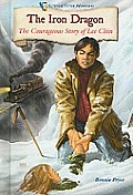The Iron Dragon: The Courageous Story of Lee Chin (Historical Fiction Adventures)