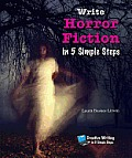 Write Horror Fiction in 5 Simple Steps (Creative Writing in 5 Simple Steps)