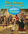 The Alamo: Would You Join the Fight? (What Would You Do?)