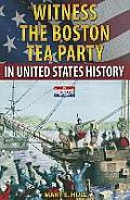 Witness the Boston Tea Party in United States History