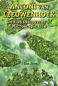 Antoni Van Leeuwenhoek: Genius Discoverer of Microscopic Life
