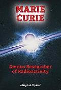 Marie Curie: Genius Researcher of Radioactivity