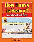 How Heavy Is Heavy?: Science Projects with Weight