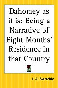 Dahomey as It Is: Being a Narrative of Eight Months' Residence in That Country