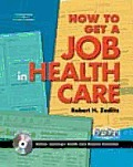 How to Get a Job in Health Care With CDROM