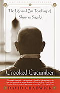 Crooked Cucumber : the Life and Teaching of Shunryu Suzuki (99 Edition) Cover