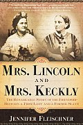 Mrs Lincoln & Mrs Keckly The Remarkable Story of the Friendship Between a First Lady & a Former Slave
