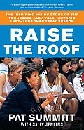 Raise the Roof: The Inspiring Inside Story of the Tennessee Lady Vols' Undefeated 1997-98 Season