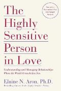 The Highly Sensitive Person in Love: How Your Relationships Can Thrive When the World Overwhelms You Cover