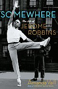 Somewhere The Life Of Jerome Robbins