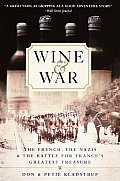 Wine & War The French the Nazis & the Battle for Frances Greatest Treasure