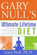 Gary Nulls Ultimate Lifetime Diet A Revolutionary All Natural Program for Losing Weight & Building a Healthy Body