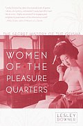 Women of the Pleasure Quarters The Secret History of the Geisha