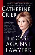 The Case Against Lawyers: How the Lawyers, Politicians, and Bureaucrats Have Turned the Law Into an Instrument of Tyranny--And What We as Citize