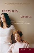 Hold Me Close, Let Me Go: A Mother, a Daughter and an Adolescence Survived Cover