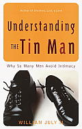 Understanding the Tin Man: Why So Many Men Avoid Intimacy