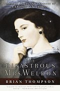 Disastrous Mrs Weldon The Life Loves & Lawsuits of a Legendary Victorian
