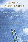 Climbing Jacob's Ladder: One Man's Rediscovery of a Jewish Spiritual Tradition