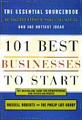 101 Best Businesses to Start The Essential Sourcebook of Success Stories Practical Advice & the Hottest Ideas