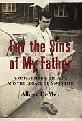 For the Sins of My Father: A Mafia Killer, His Son, and the Legacy of a Mafia Life