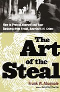 The Art of the Steal: An Ex-Con Artist's True Stories of Fraud and How to Prevent It--America's #1 Crime
