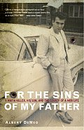 For the Sins of My Father: A Mafia Killer, His Son, and the Legacy of a Mob Life Cover